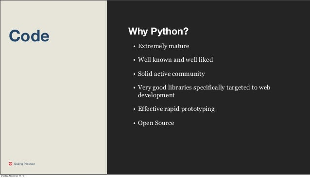 Code  Why Python? • Extremely mature • Well known and well liked • Solid active community • Very good libraries specifical...