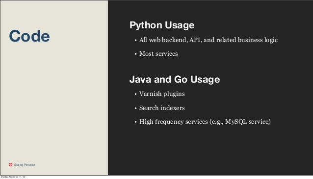 Code  Python Usage • All web backend, API, and related business logic • Most services  Java and Go Usage • Varnish plugins...