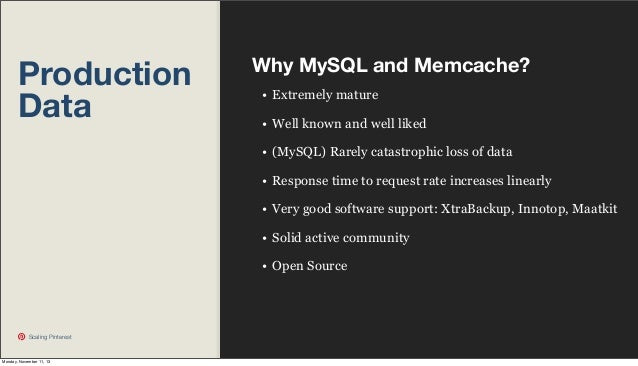 Production Data  Why MySQL and Memcache? • Extremely mature • Well known and well liked • (MySQL) Rarely catastrophic loss...