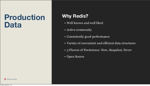 Production Data  Why Redis? • Well known and well liked • Active community • Consistently good performance • Variety of co...