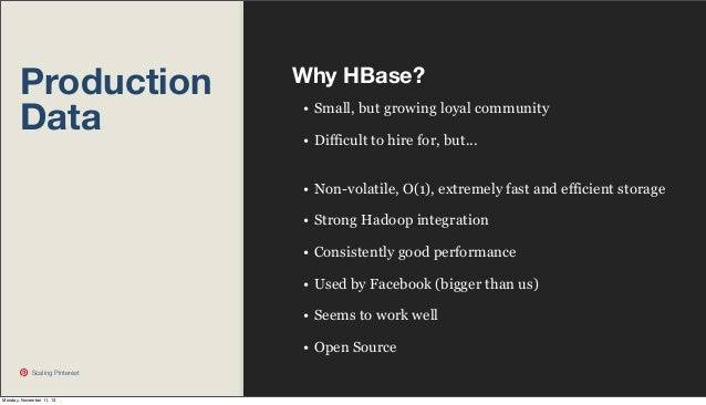 Production Data  Why HBase? • Small, but growing loyal community • Difficult to hire for, but... • Non-volatile, O(1), ext...