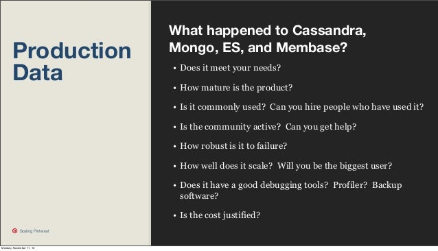 Production Data  What happened to Cassandra, Mongo, ES, and Membase? • Does it meet your needs? • How mature is the produc...