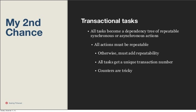 My 2nd Chance  Transactional tasks • All tasks become a dependency tree of repeatable synchronous or asynchronous actions ...