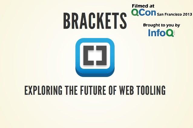 Watch the video with slide synchronization on InfoQ.com! http://www.infoq.com/presentations /brackets  InfoQ.com: News & C...