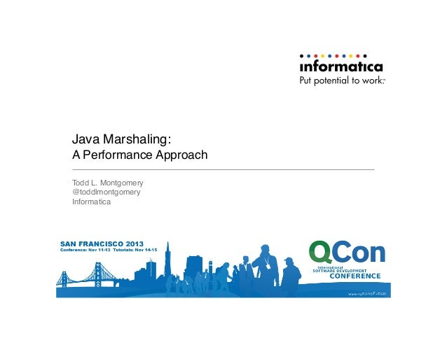 Java Marshaling: A Performance Approach Todd L. Montgomery! @toddlmontgomery! Informatica!