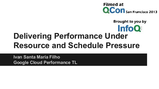 Delivering Performance Under Resource and Schedule Pressure Ivan Santa Maria Filho Google Cloud Performance TL