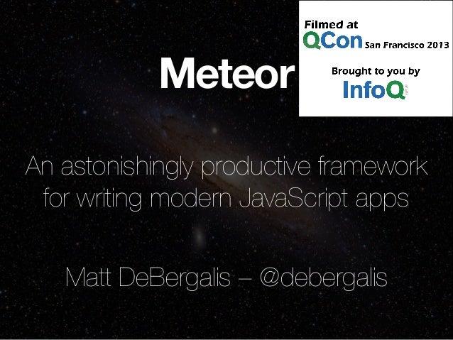 Meteor An astonishingly productive framework for writing modern JavaScript apps Matt DeBergalis – @debergalis