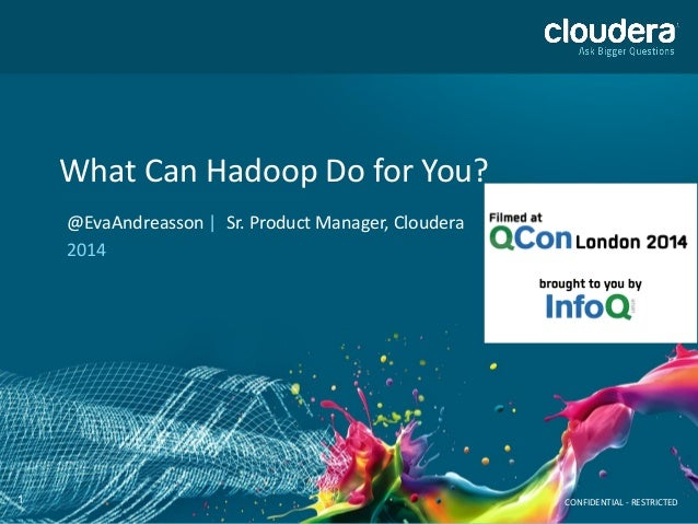 1 What Can Hadoop Do for You? @EvaAndreasson | Sr. Product Manager, Cloudera 2014 CONFIDENTIAL - RESTRICTED