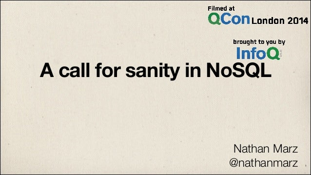 A call for sanity in NoSQL Nathan Marz @nathanmarz 1