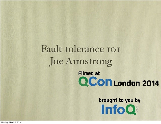Fault tolerance 101 Joe Armstrong Monday, March 3, 2014