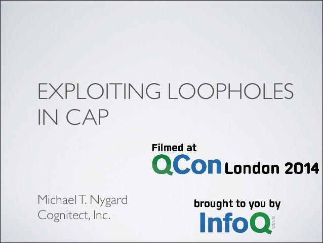 EXPLOITING LOOPHOLES IN CAP MichaelT. Nygard  Cognitect, Inc.