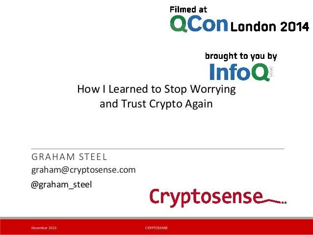 GRAHAM STEEL December  2013   CRYPTOSENSE   graham@cryptosense.com   @graham_steel   How  I  Learned  to...
