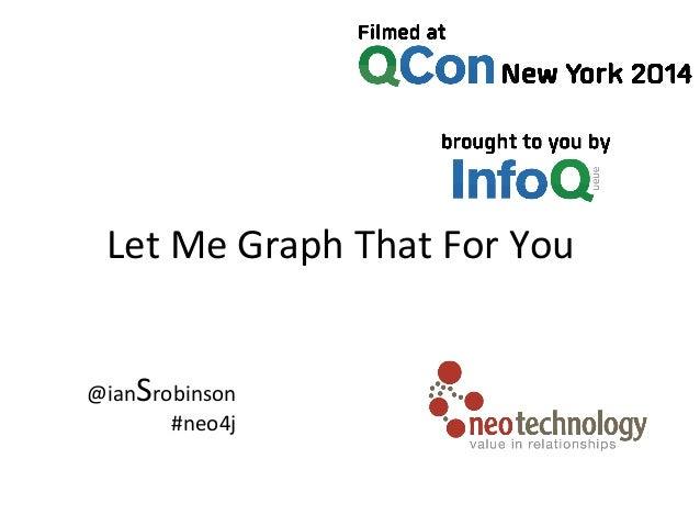 Let  Me  Graph  That  For  You   @ianSrobinson     #neo4j