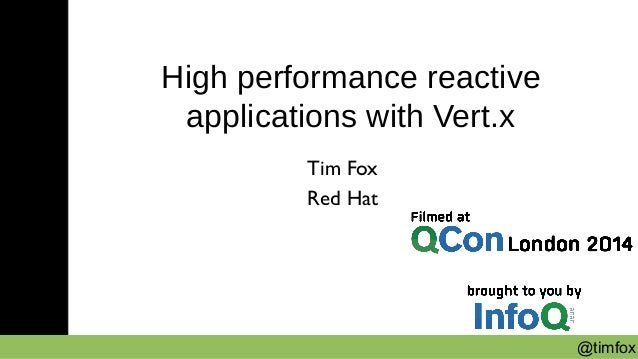 @timfox  High performance reactive  applications with Vert.x  Tim Fox  Red Hat