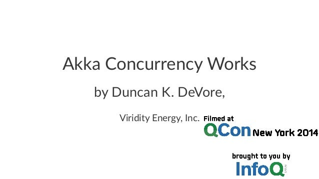 Akka$Concurrency$Works by#Duncan#K.#DeVore, Viridity'Energy,'Inc.