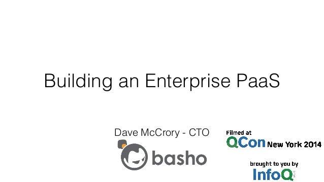Building an Enterprise PaaS Dave McCrory - CTO