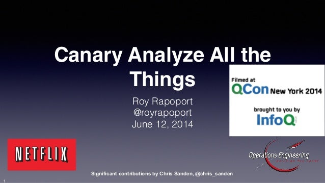 Canary Analyze All the  Things  Roy Rapoport  @royrapoport  June 12, 2014  Significant contributions by Chris Sanden, @chr...