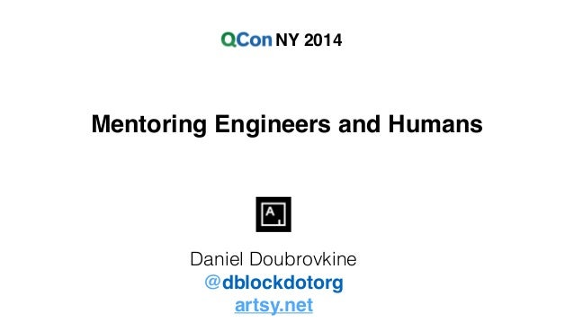 NY 2014  Mentoring Engineers and Humans  Daniel Doubrovkine  @dblockdotorg!  artsy.net