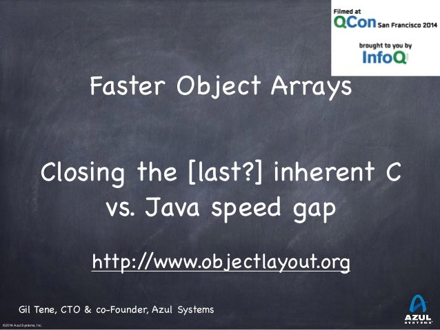 Faster Object Arrays  Closing the [last?] inherent C  ©2014 Azul Systems, Inc.  vs. Java speed gap  http://www.objectlayou...