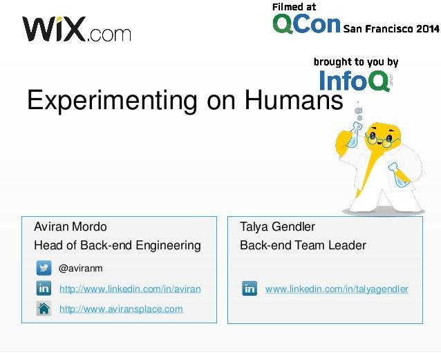 Experimenting on Humans Aviran Mordo Head of Back-end Engineering @aviranm http://www.linkedin.com/in/aviran http://www.av...