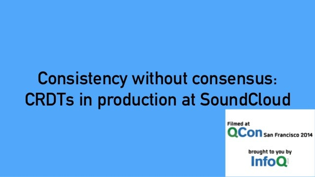 Consistency without consensus: CRDTs in production at SoundCloud