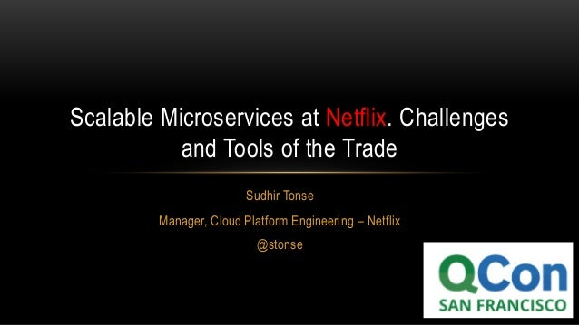 Sudhir Tonse Manager, Cloud Platform Engineering – Netflix @stonse Scalable Microservices at Netflix. Challenges and Tools...