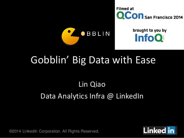 ©2014 LinkedIn Corporation. All Rights Reserved. Gobblin' Big Data with Ease Lin Qiao Data Analytics Infra @ LinkedIn