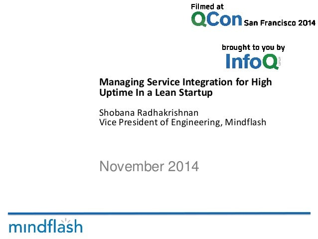 November 2014 Managing Service Integration for High Uptime In a Lean Startup Shobana Radhakrishnan Vice President of Engin...