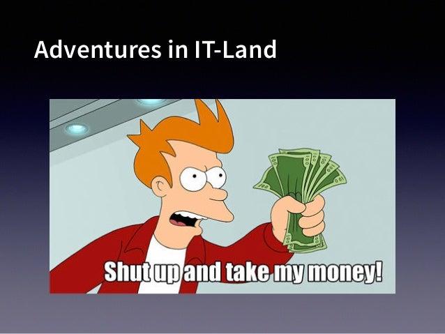 Adventures in IT-Land