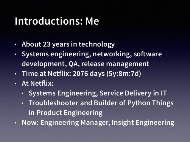 Introductions: Me • About 23 years in technology • Systems engineering, networking, software development, QA, release mana...