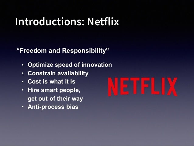 Introductions: Netflix • Optimize speed of innovation • Constrain availability • Cost is what it is • Hire smart people, ...