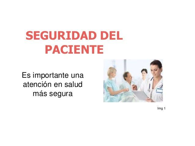 SEGURIDAD DEL PACIENTE Es importante una atención en salud más segura Img 1