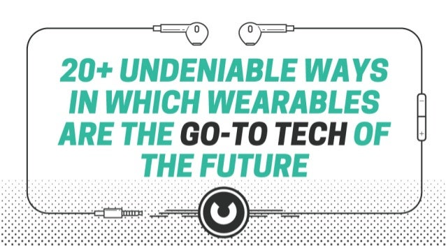 20+ Undeniable Ways In Which Wearables Are The Go-To Tech Of The Future