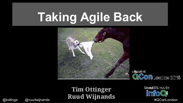 @tottinge @ruudwijnands #QConLondon Taking Agile Back Tim Ottinger Ruud Wijnands