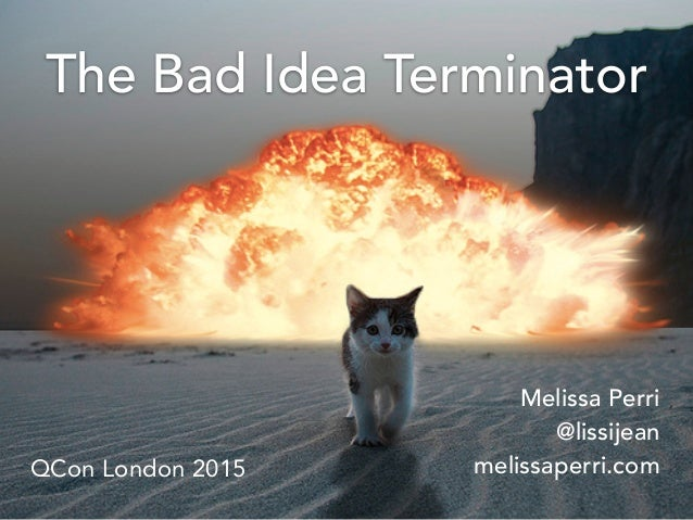 The Bad Idea Terminator Melissa Perri @lissijean melissaperri.comQCon London 2015