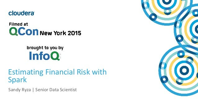1© Cloudera, Inc. All rights reserved. Estimating Financial Risk with Spark Sandy Ryza | Senior Data Scientist