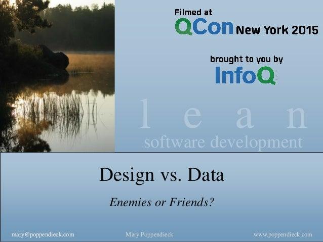 l e a nsoftware development www.poppendieck.comMary Poppendieckmary@poppendieck.commary@poppendieck.com Design vs. Data En...