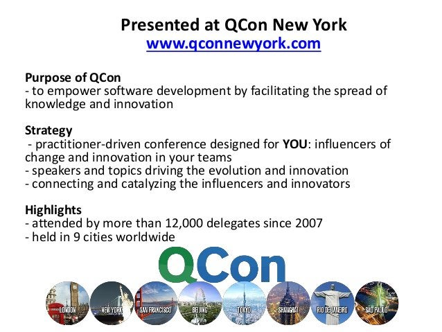 Presented at QCon New York www.qconnewyork.com Purpose of QCon - to empower software development by facilitating the sprea...