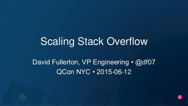 1 Scaling Stack Overflow David Fullerton, VP Engineering • @df07 QCon NYC • 2015-06-12