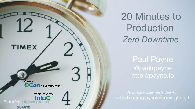 20 Minutes to Production Zero Downtime Paul Payne @paulrpayne http://payne.io Presentation code can be found at: github.co...