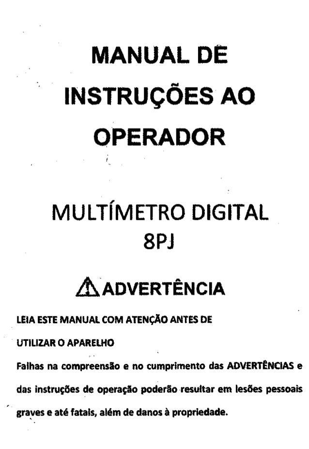 MANUAL DE INSTRUÇÕES AO OPERADOR í MULTÍMETRO DIGITAL 8PJ A advertência LEIA ESTE MANUAL COM ATENÇÃO ANTES DE UTILIZAR O A...