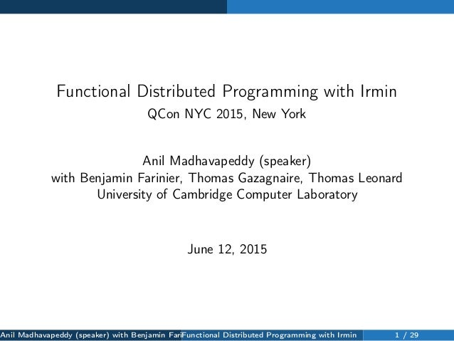 Functional Distributed Programming with Irmin QCon NYC 2015, New York Anil Madhavapeddy (speaker) with Benjamin Farinier, ...