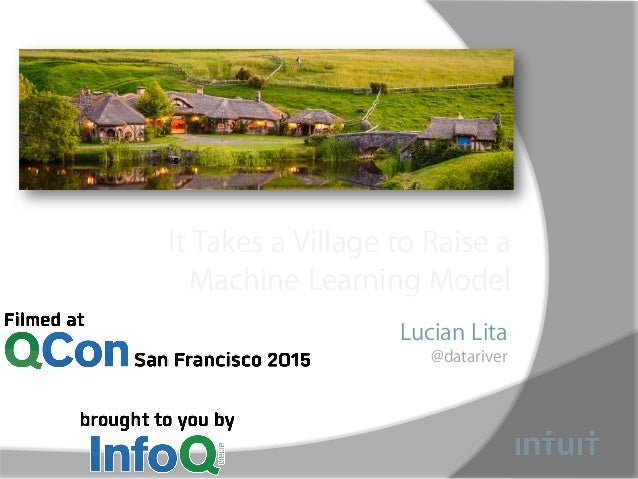 It Takes a Village to Raise a Machine Learning Model Lucian Lita @datariver