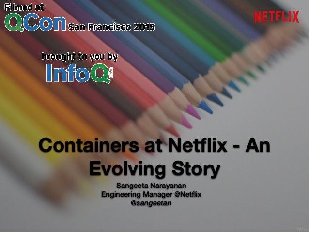 Containers at Netflix - An Evolving Story Sangeeta Narayanan Engineering Manager @Netflix @sangeetan