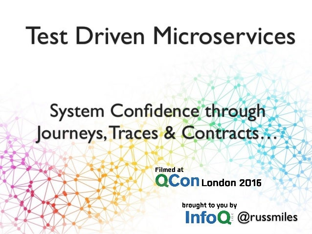 Test Driven Microservices @russmiles System Confidence through Journeys,Traces & Contracts…