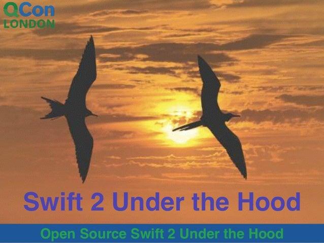 Open Source Swift 2 Under the Hood Swift 2 Under the Hood