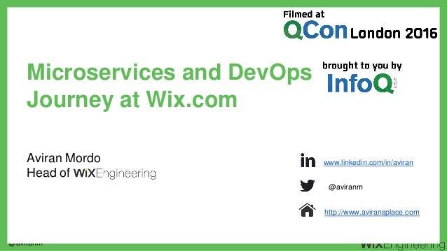 @aviranm Aviran Mordo Head of Microservices and DevOps Journey at Wix.com www.linkedin.com/in/aviran @aviranm http://www.a...