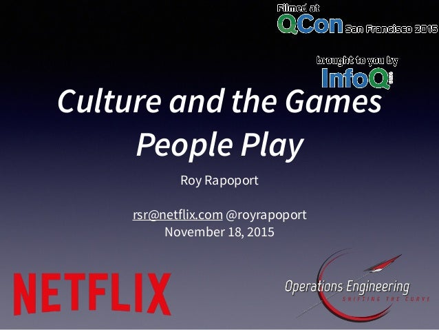 Culture and the Games People Play Roy Rapoport rsr@netflix.com @royrapoport November 18, 2015
