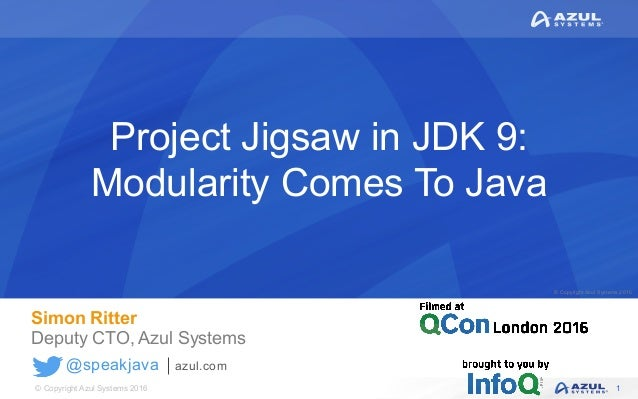 © Copyright Azul Systems 2016 © Copyright Azul Systems 2015 @speakjava azul.com Project Jigsaw in JDK 9: Modularity Comes ...