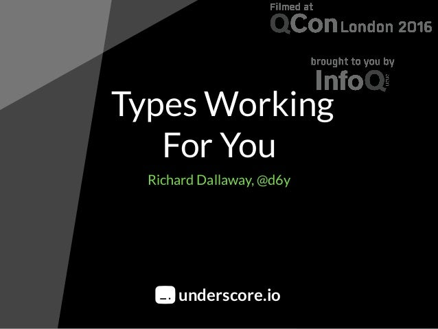 Types Working For You Richard Dallaway, @d6y underscore.io